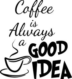 Coffee is Always a Good Idea Decor vinyl wall decal quote sticker Inspiration