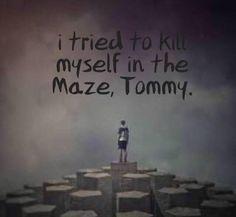 Intenté suicidarme en el laberinto,Tommy.