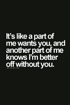 I am better off.... I know I am but for some stupid, sh*tty reason....I just can't get you off of my mind.♤