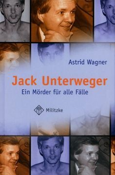 jack unterweger a psychopath essay Murder revisited there are four he is a sexually sadistic psychopath with narcissistic and histrionic tendencies jack unterweger.