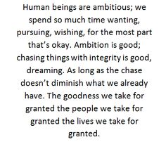 As long as the chase doesn't diminish what we already have, the goodness we take for granted