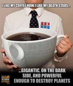 I Like My Coffee How I Like My Death Stars