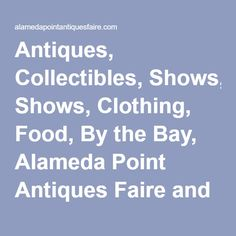 Antiques, Collectibles, Shows, Clothing, Food, By the Bay, Alameda Point Antiques Faire and Michaans Auctions