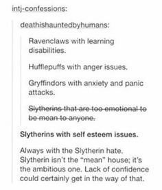 Or, Slytherins with crippling depression that conflicts with their ambitious nature because they have no energy to do what they want.