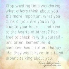 Stop wasting time wondering what others think about you......