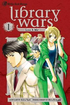 Library wars : love & war. 1 / story & art by Kiiro Yumi ; original concept by Hiro Arikawa ; [English translation & adaptation, Kinami Watabe]