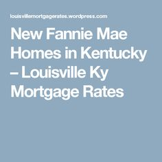 New Fannie Mae Homes in Kentucky – Louisville Ky Mortgage Rates