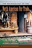 The Archaeology of the North American Fur Trade (American Experience in Archaeological Pespective) by Michael S. Nassaney