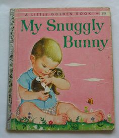 My Snuggly Bunny, Vintage Little Golden Book, by Patsy Scarry and Eloise Wilkin, 1956 'A' Edition