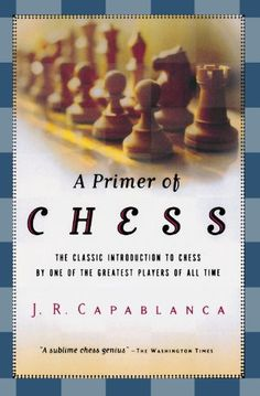 A Primer of Chess:   divA basic manual of chess by the master José Raul Capablanca, regarded as one of the half dozen greatest players ever. Capablanca was noted especially for his technical mastery, and in this book he explains the fundamentals as no one else could. Diagrams.br/div