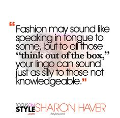 """Fashion may sound like speaking in tongue to some, but to all those ""think out of the box,"" your lingo can sound just as silly to those not knowledgeable.""  For more daily stylist tips + style inspiration, visit: https://focusonstyle.com/styleword/ #fashionquote #styleword"