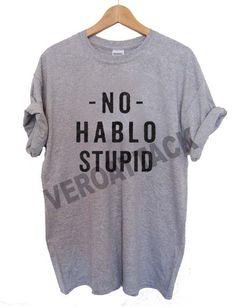 no hablo stupid T Shirt Size XS,S,M,L,XL,2XL,3XL