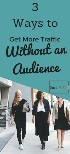 Three Ways to Get More Traffic Without An Audience Click through to read or pin for later. #ecommerce #shopify #blogging