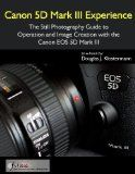 Canon 5D Mark III Experience - The Still Photography Guide to Operation and Image Creation with the Canon EOS 5D Mark III - Canon 5D Mark III Experience - The Still Photography Guide to Operation and Image Creation with the Canon EOS 5D Mark III