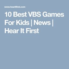 10 Best VBS Games For Kids | News | Hear It First