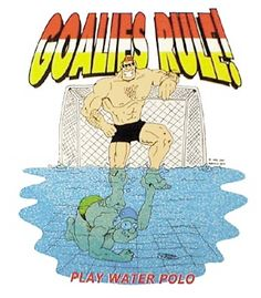 Water Polo Hahaha make me laugh cuz I'm a goalie (: