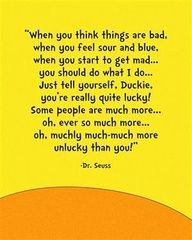 We should remember this one - how true!  Dr. Seuss