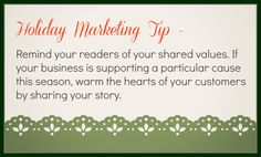People like to support and spend money with businesses that share the same values and support the same causes. They also like to share information regarding those values and causes. If there's a particular cause your business supports or values you stand behind, the holidays are a great time to remind your audience.