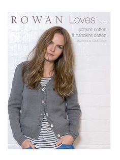 Rowan Loves…Softknit Cotton & Handknit Cotton  Here at Rowan we are really proud of our beautiful yarns and the second brochure in our Rowan Loves series supports two of our summer favourites - Handknit Cotton and Softknit Cotton.      Featuring 9 designs which can all be knit using either Handknit Cotton or Softknit Cotton, giving you plenty of options for these transeasonal classics.  Several of the designs also offer design options making the design your own.