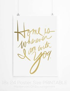 Home is Wherever I am with You Gold Script PRINTABLE POSTER, Typography Print, Inspirational Quote, handwritten Script, Wall Art  Dorm Decor
