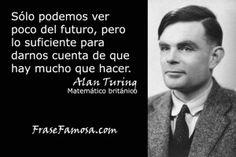 Frases de Alan Turing - Frases del Futuro - Frase Famosa. Consiga gratis la colección completa de las Mejores Frases de la Historia de la Humanidad en http://www.frasefamosa.com