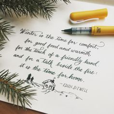 """Winter is the time for comfort, for good food and warmth, for the touch of a friendly hand and for a talk beside the fire: it is the time for home."" - Edith Sitwell . Quote lettered by Antonia with: - Kuretake Zig CocoIro Pen..."