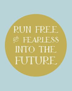 Quote Print  Run free and fearless into the future by LitPrints, via Etsy