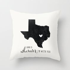 Texas Throw Pillow — Home is Wherever I'm with you — customizable by pixelsandwood on Etsy https://www.etsy.com/listing/211876239/texas-throw-pillow-home-is-wherever-im