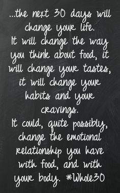 Whole30 quote inspiration It Starts with Food. The next 30 days will change your life. This quote courtesy of @Pinstamatic (http://pinstamatic.com)