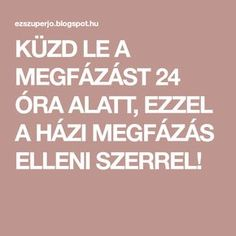 KÜZD LE A MEGFÁZÁST 24 ÓRA ALATT, EZZEL A HÁZI MEGFÁZÁS ELLENI SZERREL!