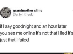 If I say goodnight and an hour later you see me online it's not that I lied it's just that I failed - iFunny :) Stupid Funny, Funny Cute, Haha Funny, Hilarious, Funny Stuff, Random Stuff, Izu, Funny Relatable Memes, Funny Posts