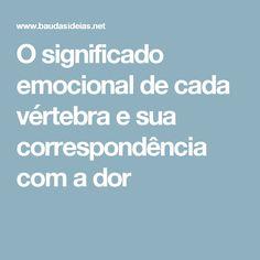 O significado emocional de cada vértebra e sua correspondência com a dor