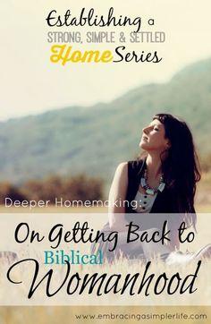 Deeper Homemaking: On Getting Back to Biblical Womanhood
