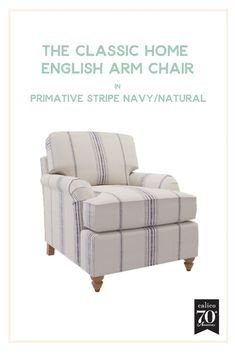 Comfy, cozy and oh-so-inviting, the Classic Home English Arm Chair in Primative Stripe Navy/Natural is all of our casual, English country cottage and farmhouse dreams come true. This gorgeous, relaxed French-grain-sack-esque fabric paired with this versat English Country Cottages, 70th Anniversary, Grain Sack, Cozy Corner, Contemporary Home Decor, Farmhouse Furniture, Classic House, Farmhouse Design, Club Chairs