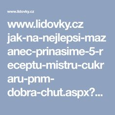 www.lidovky.cz jak-na-nejlepsi-mazanec-prinasime-5-receptu-mistru-cukraru-pnm- dobra-chut.aspx?c=A130322_195310_dobra-chut_mc