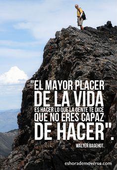 """""""El mayor placer de la vida es hacer lo que la gente te dice que no eres capaz de hacer"""" #Citas"""