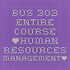 BUS 303 Entire Course *Human Resources Management*
