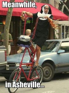 Meanwhile, in Asheville. yep I've seen him. Asheville North Carolina, Western North Carolina, Asheville Nc, Bike Humor, Crazy Man, Good Morning America, Bad Habits, Crossdressers, Funny Images