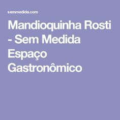 Mandioquinha Rosti - Sem Medida Espaço Gastronômico