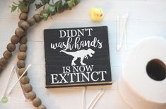 Didn't Wash Hands Is Now Extinct T-REX Bathroom Sign Mini Block - Funny Dinosaur Bathroom Decor - Wood Signs - Bathroom Sayings Quotes by thestickerhut on Etsy Bathroom Quotes, Funny Bathroom Decor, Bathroom Humor, Bathroom Ideas, Navy Bathroom, Bathroom Images, Bathroom Wall, Small Bathroom, Hanging Signs