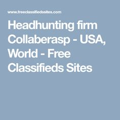 Headhunting firm Collaberasp - USA, World - Free Classifieds Sites Executive Recruiters, Business Opportunities, United States, The Unit, Usa, World, Free, The World, U.s. States