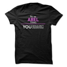 Its An ABEL ThingIf youre An ABEL then this shirt is for you!If Youre An ABEL, You Understand ... Everyone else has no idea ;-) These make great gifts for other family membersABEL, its an ABEL, name ABEL, ABEL thing