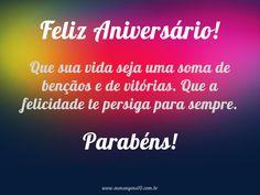 Feliz Aniversário! Que sua vida seja uma soma de bençãos e de vitórias. Que a felicidade te persiga para sempre. Parabéns!