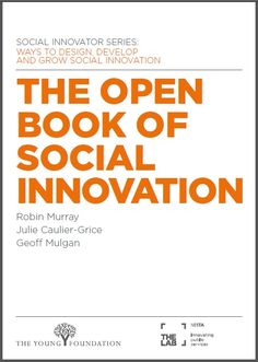 The Open Book of Social Innovation - Robin Murray, Julie Caulier-Grice & Geoff Mulgan
