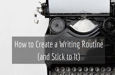 Pro writers know that there's one thing above all that makes you a better writer: sit down and write. Here are 11 tips to help you create a writing routine.