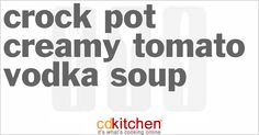 A recipe for Creamy Tomato-Vodka Soup made in the crock pot made with olive oil, onions, garlic, vegetable broth, Italian plum tomatoes, tomato sauce, vodka