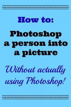 Photoshop someone into a picture for free using PicMonkey