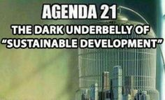 The Dark Underbelly of #Sustainable Development: Agenda 21 Do you know what Agenda 21 is?  Perhaps you should be concerned???