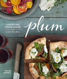 Plum: Gratifying Vegan Dishes from Seattles Plum Bistro by Makini Howell. YUM YUM YUM is all I can say..A cookbook for not just vegan's