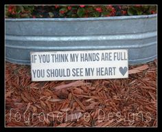 If You Think My Hands Are Full, You Should See My Heart, Hand Painted Home Decor, Wood Sign